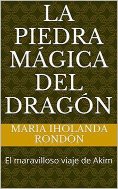 La Piedra Mágica del Dragón: El maravilloso viaje de Akim de Maria Iholanda Rondón y otros, http://www.amazon.es/dp/B00MJ5YZR8/ref=cm_sw_r_pi_dp_DcWJvb1RJSJK0