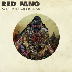 Red Fang - Murder the Mountains. Art by Orion Landau. Heavy? Check. Trippy? Check. Mysterious? Check. TOTALLY AWESOME? CHECK!