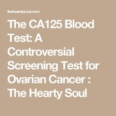 The CA125 Blood Test: A Controversial Screening Test for Ovarian Cancer : The Hearty Soul