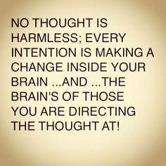 No thought is harmless... Dr. Caroline Leaf