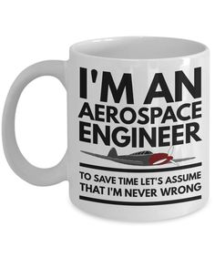 Aerospace Engineer Mug - Funny Aerospace Engineer Coffee Mug - Aerospace Engineer Gifts - I'm An Aerospace Engineer Never Wrong Mug by AmendableMugs on Etsy