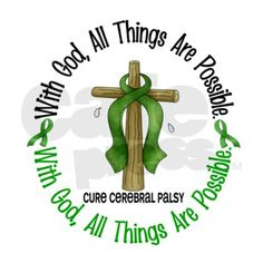 With God All Things Are Possible inspirational shirts & gifts with Green Ribbon wrapped around a Cross to Support a Cure for Cerebral Palsy and promote Faith & Awareness FROM awarenessgiftboutique.com