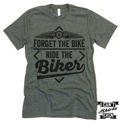 Forget The Bike Ride The Biker T-shirt.