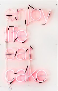 | enjoy life eat cake |