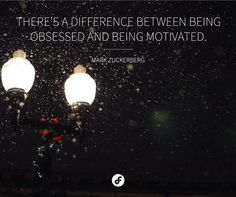 There's a difference between being obsessed and being motivated - Mark Zuckerberg #quote #quoteoftheday