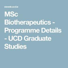 MSc Biotherapeutics - Programme Details - UCD Graduate Studies Masters Courses, Programming, Graduation, Study, Detail, Studio, Moving On, Studying, Computer Programming