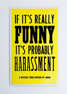 huh- should have put this sign up at my old job- I laughed A LOT