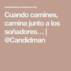 Cuando camines, camina junto a los soñadores…   @Candidman