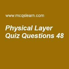 Learn quiz on physical layer, computer networks quiz 48 to practice. Free networking MCQs questions and answers to learn physical layer MCQs with answers. Practice MCQs to test knowledge on physical layer, icmp protocol, point to point protocol, atm lans worksheets.  Free physical layer worksheet has multiple choice quiz questions as device that operates below physical layer of osi model is, answer key with choices as active hub, passive hub, bridge and repeater to test study skills. For...