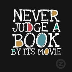 Never Judge a Book by It's Movie -