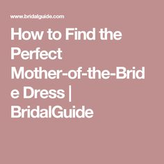 How to Find the Perfect Mother-of-the-Bride Dress | BridalGuide