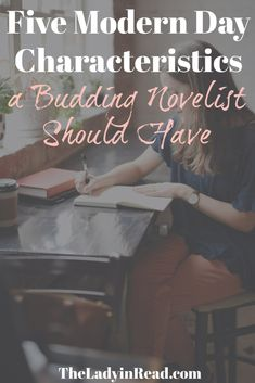Five Modern Day Characteristics a Budding Novelist Should Have >> writing tips, write a book, how to write, novelist, indie authors, author tips, book marketing