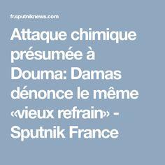 Attaque chimique présumée à Douma: Damas dénonce le même «vieux refrain» - Sputnik France   ATTENTION LES FOUS AVEC RIEN IL CRÉE LE CHAOS