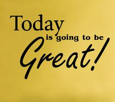 Today is going to be Great! wall decal
