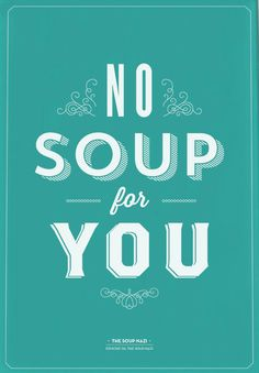 No soup for you - The Soup Nazi #Seinfeld Two Weeks!! Lol