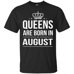 Now available on store. Check it out: http://www.0stees.com/products/queens-are-born-in-august-birthday-shirt-hoodie-tank?utm_campaign=social_autopilot&utm_source=pin&utm_medium=pin