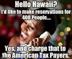 """""""... Yes, and charge that to the American Tax Payers."""" Michelle Obama FROM: http://media-cache-ec0.pinimg.com/originals/c8/56/ec/c856ec2055eb0b11f4513808e46b0f03.jpg"""