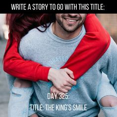 """Day 325 of 365 Days of Writing Prompts: Write a story to go with the title """"The King's Smile"""". Erin:The king's smile is about the first female heir of Kindor rebuilding a c…"""