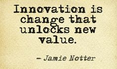 """Innovation is change that unlocks new value"" - Jamie Notter. This quote courtesy of @Pinstamatic (http://pinstamatic.com)"