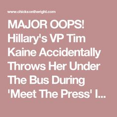 MAJOR OOPS! Hillary's VP Tim Kaine Accidentally Throws Her Under The Bus During 'Meet The Press' Interview, watch at 7:03