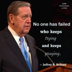 12 Memes of the Greatest Jeffrey R. Holland Quotes of All-Time - best quotes Gospel Quotes, Mormon Quotes, Lds Quotes, Uplifting Quotes, Quotable Quotes, Inspirational Quotes, Mormon Messages, Motivational, Meaningful Quotes