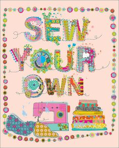 "Sew your own. I love this. After a life time of hearing, ""Can you sew this for me?"" I have wanted to say this many times."