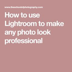 How to use Lightroom to make any photo look professional