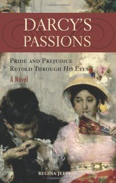 Darcy's Passions: Pride and Prejudice Retold Through His Eyes by Regina Jeffers
