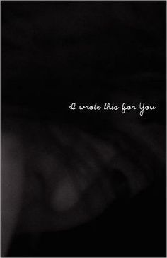 """There are a thousand ways to bleed. But you are by far my favorite."" -- I Wrote This For You - by Iain Thomas"