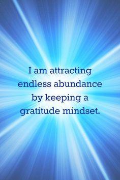 I am attracting endless abundance by keeping a gratitude mindset