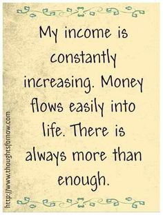 Law Of Attraction my income is constantly increasing. Money flows easily into life. Are You Finding It Difficult Trying To Master The Law Of Attraction?Take this 30 second test and identify exactly what is holding you bac Positive Thoughts, Positive Vibes, Positive Quotes, Gratitude Quotes, Quotes To Live By, Life Quotes, Success Quotes, Money Quotes, Crush Quotes