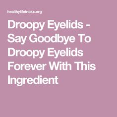 Droopy Eyelids - Say Goodbye To Droopy Eyelids Forever With This Ingredient