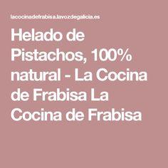 Helado de Pistachos, 100% natural - La Cocina de Frabisa La Cocina de Frabisa