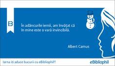 """""""În adâncurile iernii, am învăţat că în mine este o vară invincibilă."""" Albert Camus"""