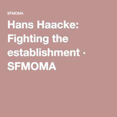 Hans Haacke: Fighting the establishment · SFMOMA