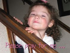 from Kate Sowdon:My 5 year old granddaughter, Calle, is in Children's Hospital with a brain tumor they just found tonight.  WE NEED YOUR PRAYERS, please...    If you can find it in your heart, please re-pin this to call for as many prayers as we can for our little girl.  Please.  We can't have anything happen to her...