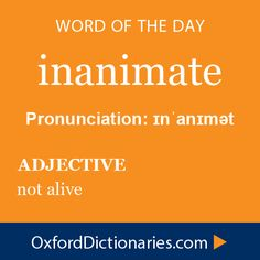 inanimate (adejctive): Not alive. Word of the Day for November 2nd, 2014 #WOTD #WordoftheDay #inanimate