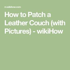 How to Patch a Leather Couch (with Pictures) - wikiHow