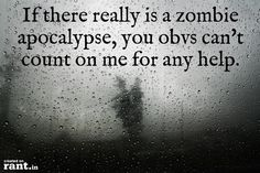 If there really is a zombie apocalypse, you obvs can't count on me for any help. | A rant by RufustheRantCat on Rant.in