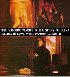 The Vampire Diaries is the story of Elena falling in love with Damon. - E.J. Smith