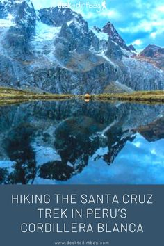 The Santa Cruz Trek through the heart of Peru's Cordillera Blanca mountain range is a backpacking trip that should be on every outdoors-man's list. Backpacking South America, Backpacking Asia, South America Travel, Peru Travel, Mexico Travel, Hawaii Travel, Italy Travel, Go Hiking, Hiking Tips
