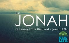But Jonah ran away from the Lord – Jonah 1:3a