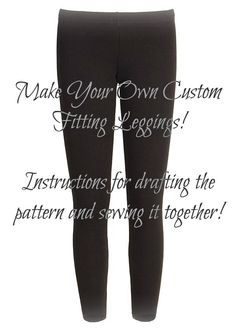DIY Leggings Pattern Very simple, without using too much shaping. Id need to decrease rise in front, increase rise in back, and make sure the back is plenty wide for my large butt. Sewing Patterns Free, Free Sewing, Sewing Tutorials, Clothing Patterns, Sewing Projects, Sewing Diy, Diy Projects, Sewing Pants, Sewing Clothes