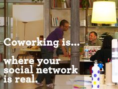 Coworking is where your social network is real: http://www.deskmag.com/en/coworking-in-a-hundred-words-625