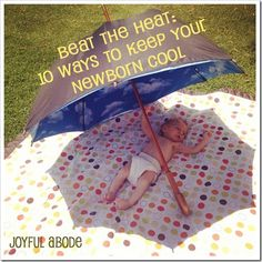 Keep an infant cool in the summer. AMAZING tips!