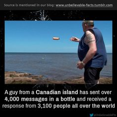 A guy from a Canadian island has sent over 4,000 messages in a bottle and received a response from 3,100 people all over the world