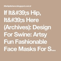 If It's Hip, It's Here (Archives): Design For Swine: Artsy Fun Fashionable Face Masks For Sale