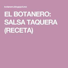 EL BOTANERO: SALSA TAQUERA (RECETA) Carne Asada, Salsa Taquera, Tacos, Salsa Picante, Homemade Salsa, Mexican Food Recipes, Cooking Recipes, Meals, Spices