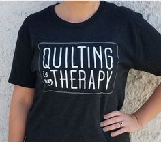 Show that Quilting Is Your Therapy with these triblend shirts are soft to the touch and feel almost as good as a fresh bolt of fabric