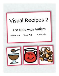Visual Recipes 2: Dirt Dessert, Trail Mix, and  Kool Aid.  Great for kids with autism.